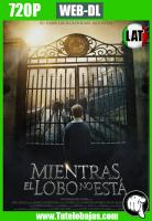 Descargar Mientras el Lobo No Está (2017) 720P WEB-DL Español Latino Gratis