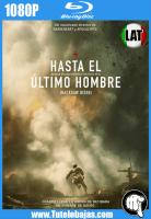 Descarga Hasta el último hombre (2016) 1080P Full HD Español Latino, Inglés Gratis